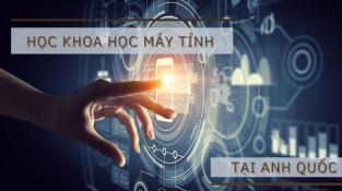 Du học Anh ngành Khoa học máy tính (Computer Science) 2021/22